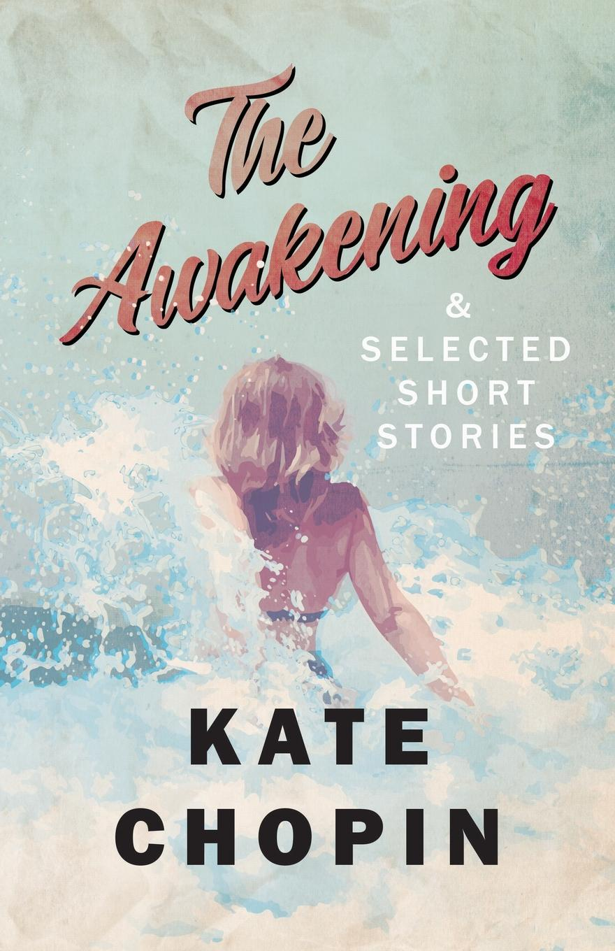 лучшая цена Kate Chopin The Awakening, and Selected Short Stories