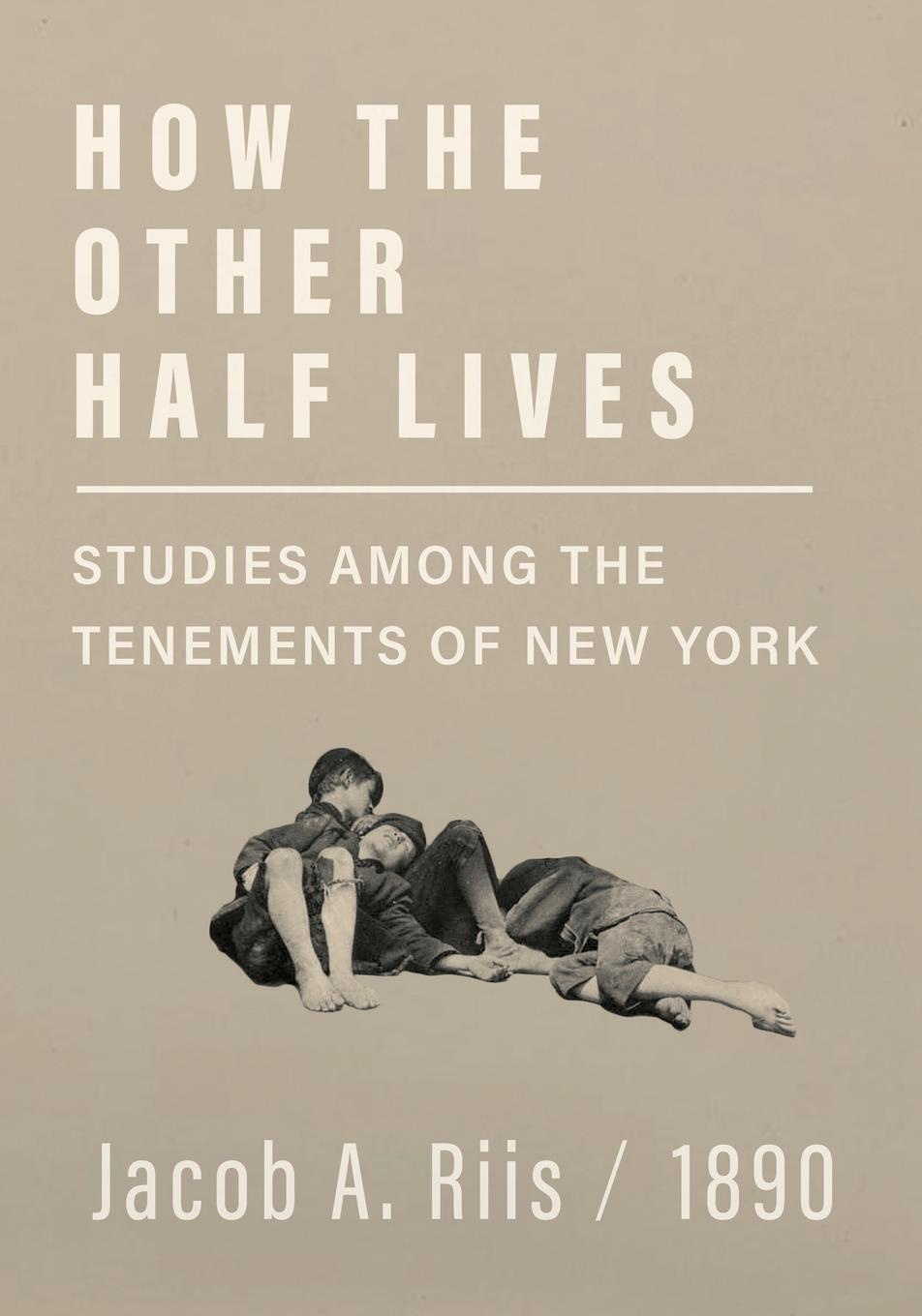Jacob A. Riis How the Other Half Lives - Studies Among the Tenements of New York jacob august riis nibsy s christmas