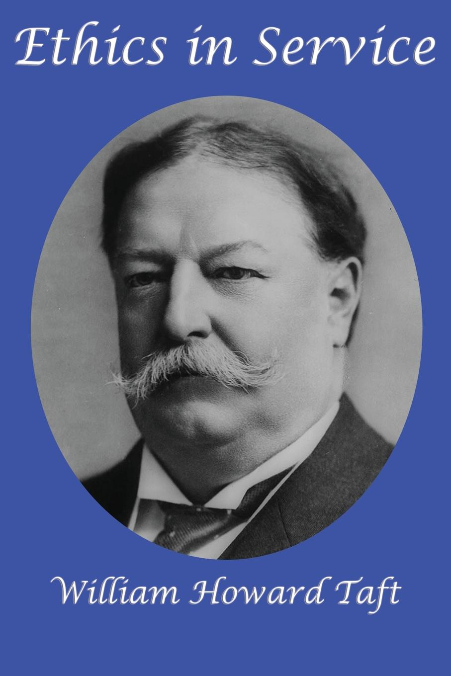 William H. Taft Ethics in Service william turner death comes for the president