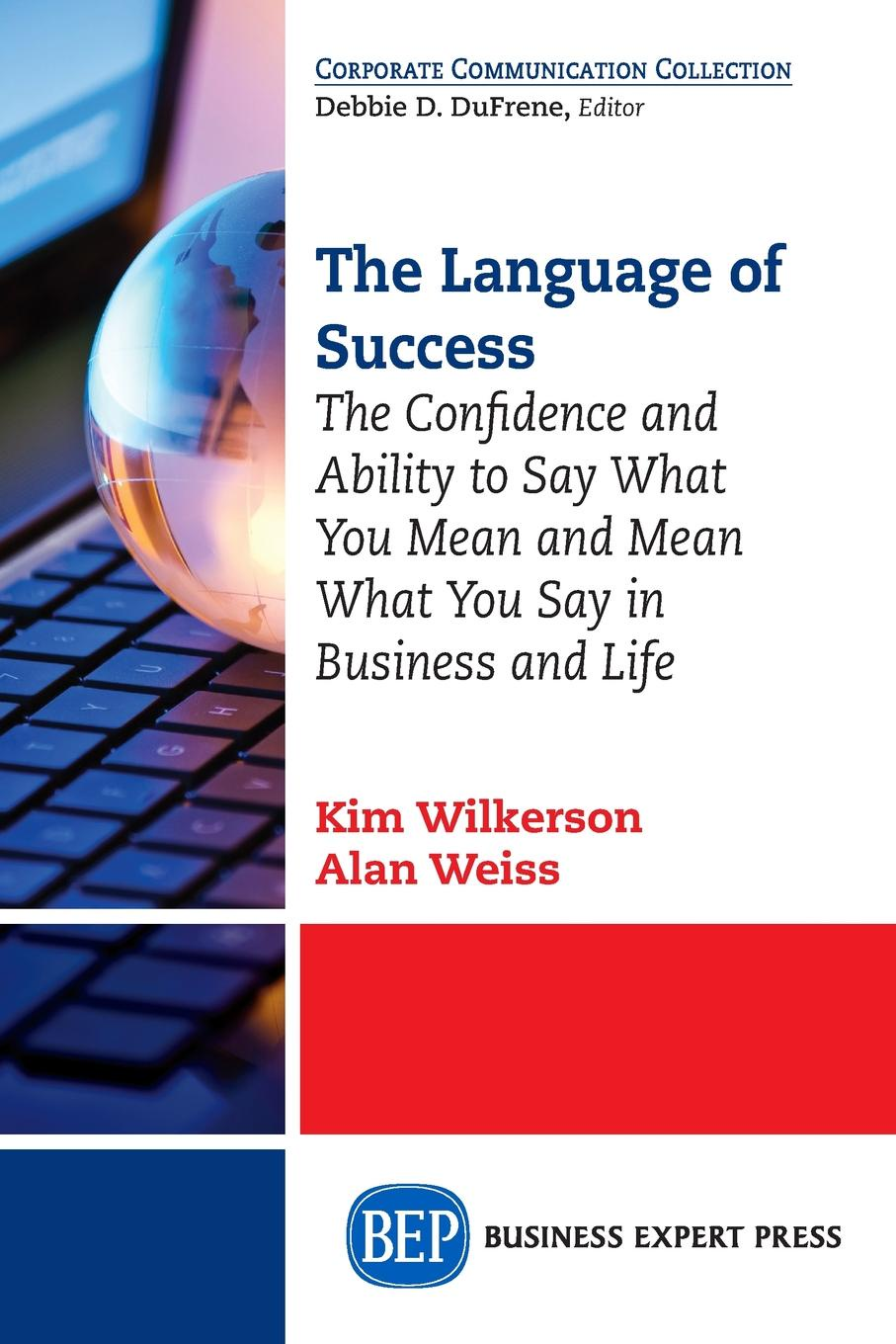 лучшая цена Kim Wilkerson, Alan Weiss The Language of Success. The Confidence and Ability to Say What You Mean and Mean What You Say in Business and Life