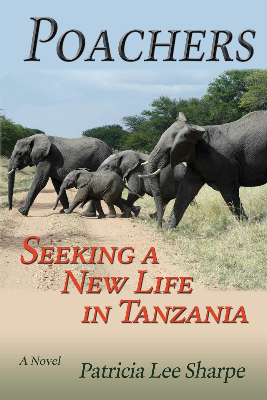 Patricia Lee Sharpe Poachers. Seeking a New Life in Tanzania