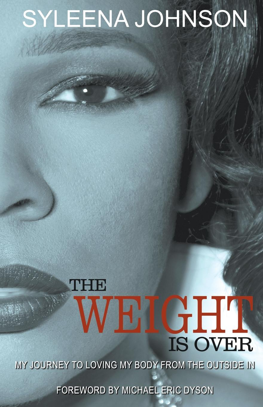 Syleena Johnson The Weight is Over. My Journey to Loving My Body From the Outside In derek benfield over my dead body