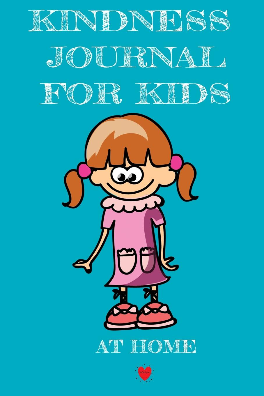 Kind Stacey Kindness Journal For Kids - At Home. Being Kind At Home Begins With Me - Cute Daily Gratitude Journal for Girls - Journaling Activity Book for Kids - Large Notebook Lined Pages 6x9, 120 Pages Ruled Diary Notepad j g ballard the kindness of women