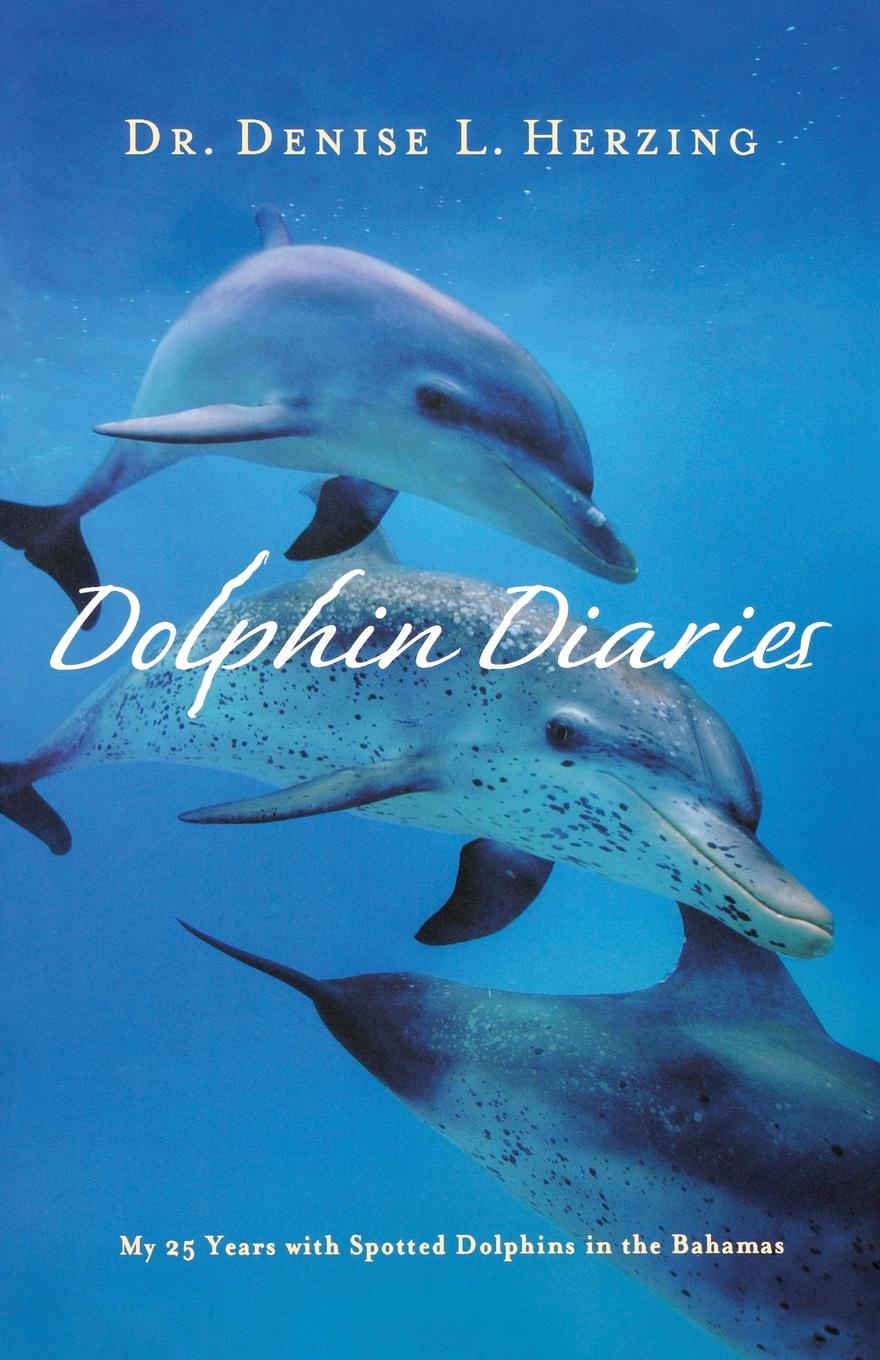 Denise L. Herzing Dolphin Diaries. My 25 Years with Spotted Dolphins in the Bahamas the bahamas