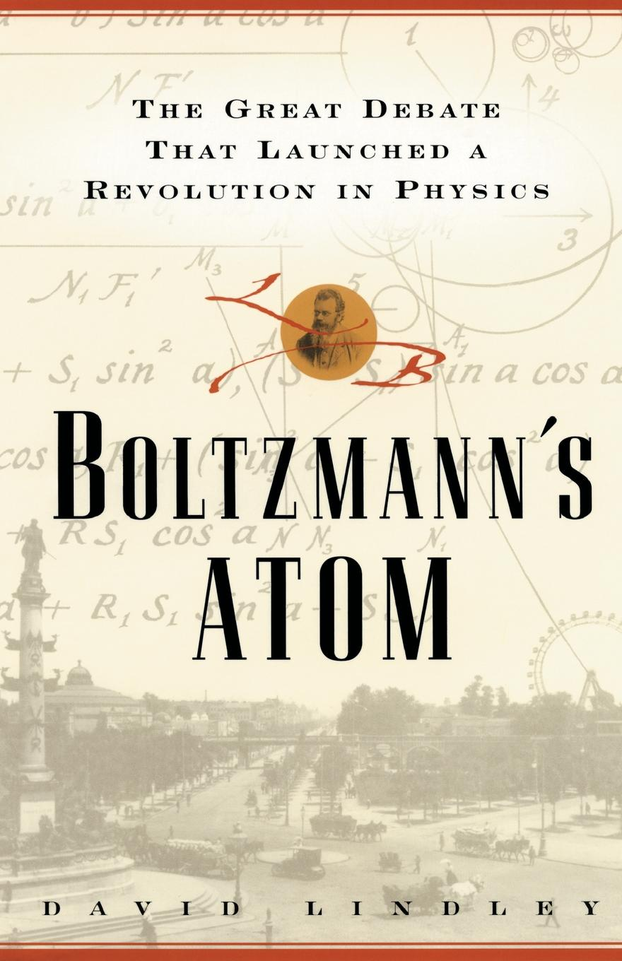 David Lindley Boltzmanns Atom. The Great Debate That Launched a Revolution in Physics capitalism and modernity the great debate