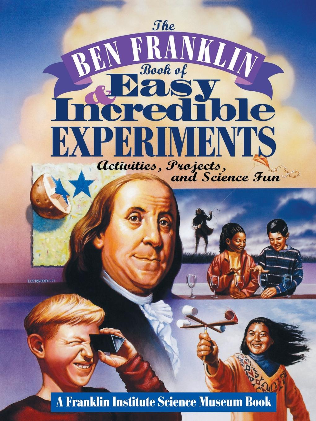 Franklin Institute, Lastfranklin Institute Science Museum The Ben Book of Easy and Incredible Experiments. A