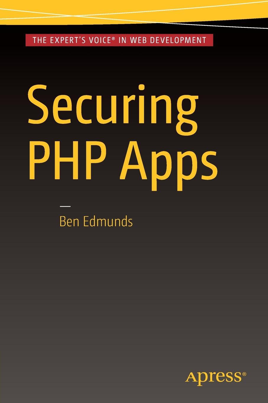Ben Edmunds Securing PHP Apps up php