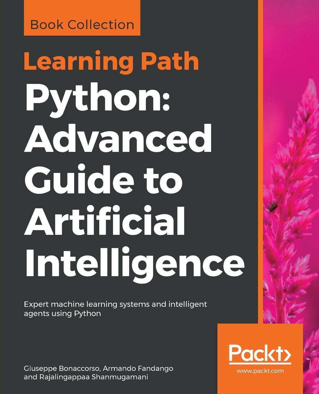 Giuseppe Bonaccorso, Armando Fandango, Rajalingappaa Shanmugamani Python. Advanced Guide to Artificial Intelligence fuel fandango fuel fandango