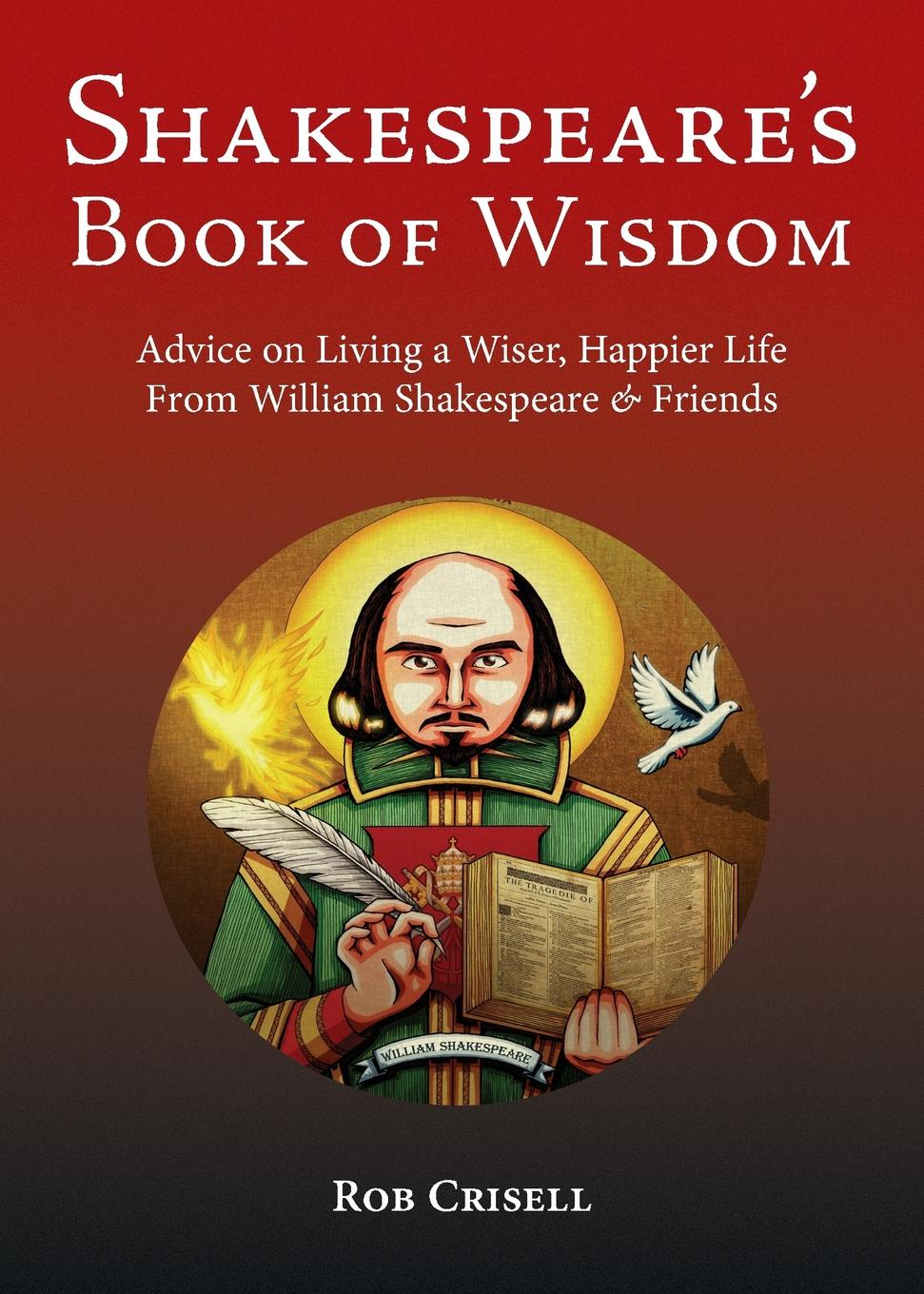 Rob Crisell Shakespeare's Book of Wisdom. Advice on Living a Wiser, Happier Life from William Shakespeare & Friends shakespeare s words of wisdom panorama pops