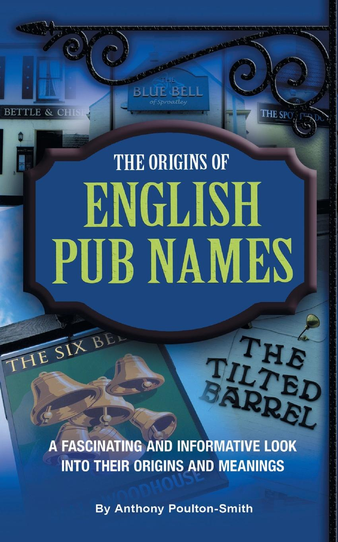 Anthony Poulton-Smith The Origins of English Pub Names