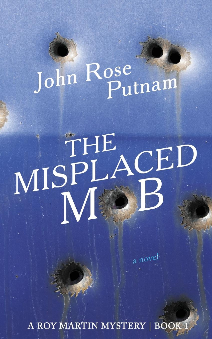 John Rose Putnam The Misplaced Mob. A Roy Martin Mystery jens luhr jens luhr kuhlau sonata in e flat major sonata in a minor