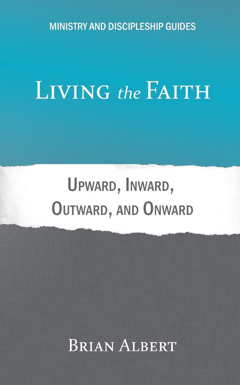 Brian Albert Living the Faith. Upward, Inward, Outward, and Onward brian goslee changed through faith action plan 30 day activation guide