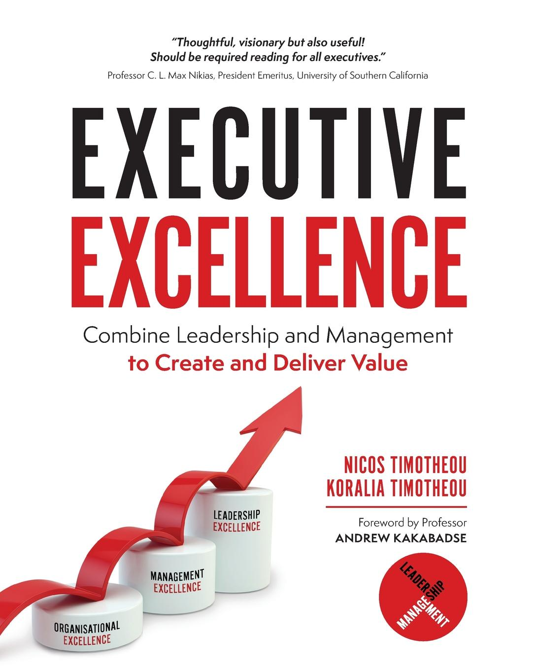 Koralia Timotheou, Nicos Timotheou Executive Excellence. Combine Leadership and Management to Create and Deliver Value matt tenney the mindfulness edge how to rewire your brain for leadership and personal excellence without adding to your schedule