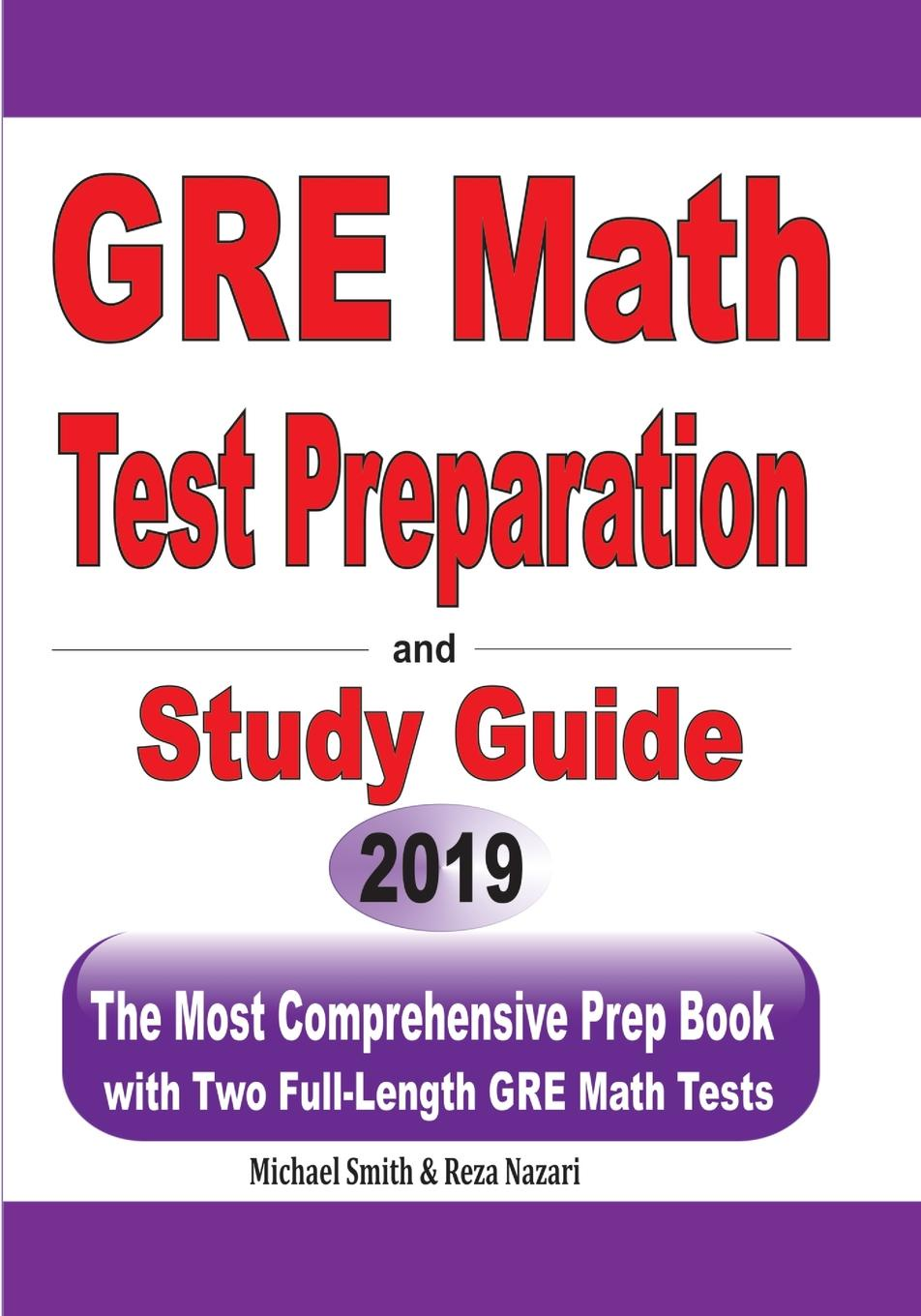 Michael Smith, Reza Nazari GRE Math Test Preparation and study guide. The Most Comprehensive Prep Book with Two Full-Length GRE Math Tests недорго, оригинальная цена