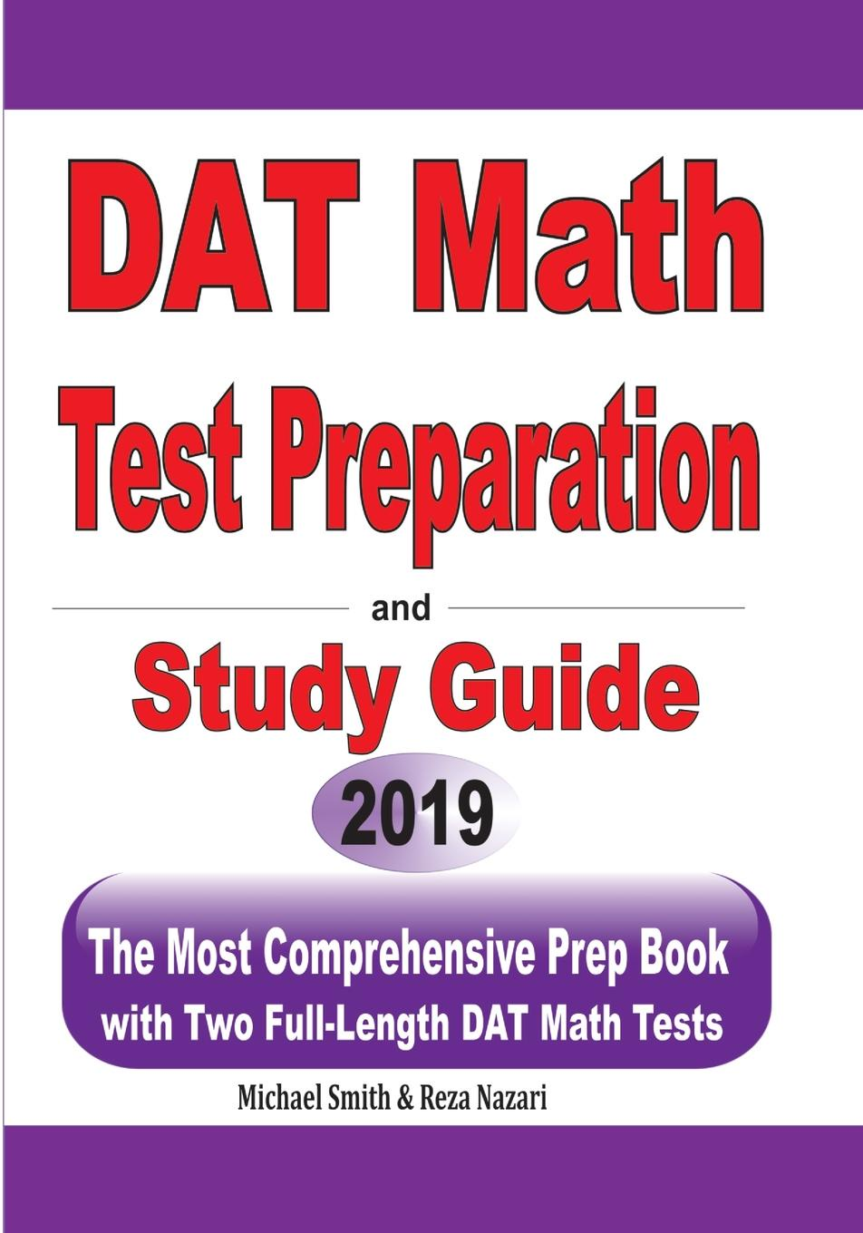 Michael Smith, Reza Nazari DAT Math Test Preparation and study guide. The Most Comprehensive Prep Book with Two Full-Length DAT Math Tests