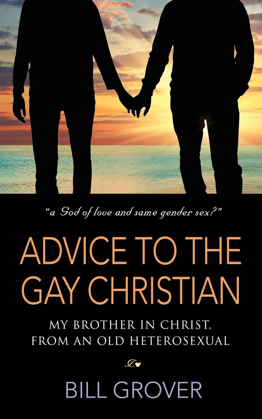 Bill Grover ADVICE TO THE GAY CHRISTIAN, MY BROTHER IN CHRIST, FROM AN OLD HETEROSEXUAL maternal correlates of low birth weight deliveries