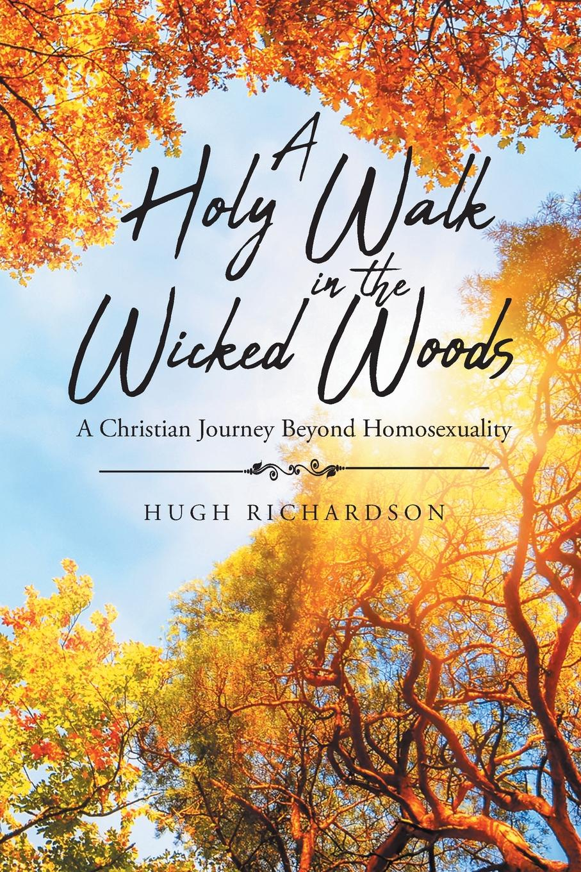 лучшая цена Hugh Richardson A Holy Walk in the Wicked Woods. A Christian Journey Beyond Homosexuality
