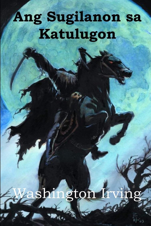 Washington Irving Ang Sugilanon sa Katulugon. The Legend of Sleepy Hollow, Cebuano edition