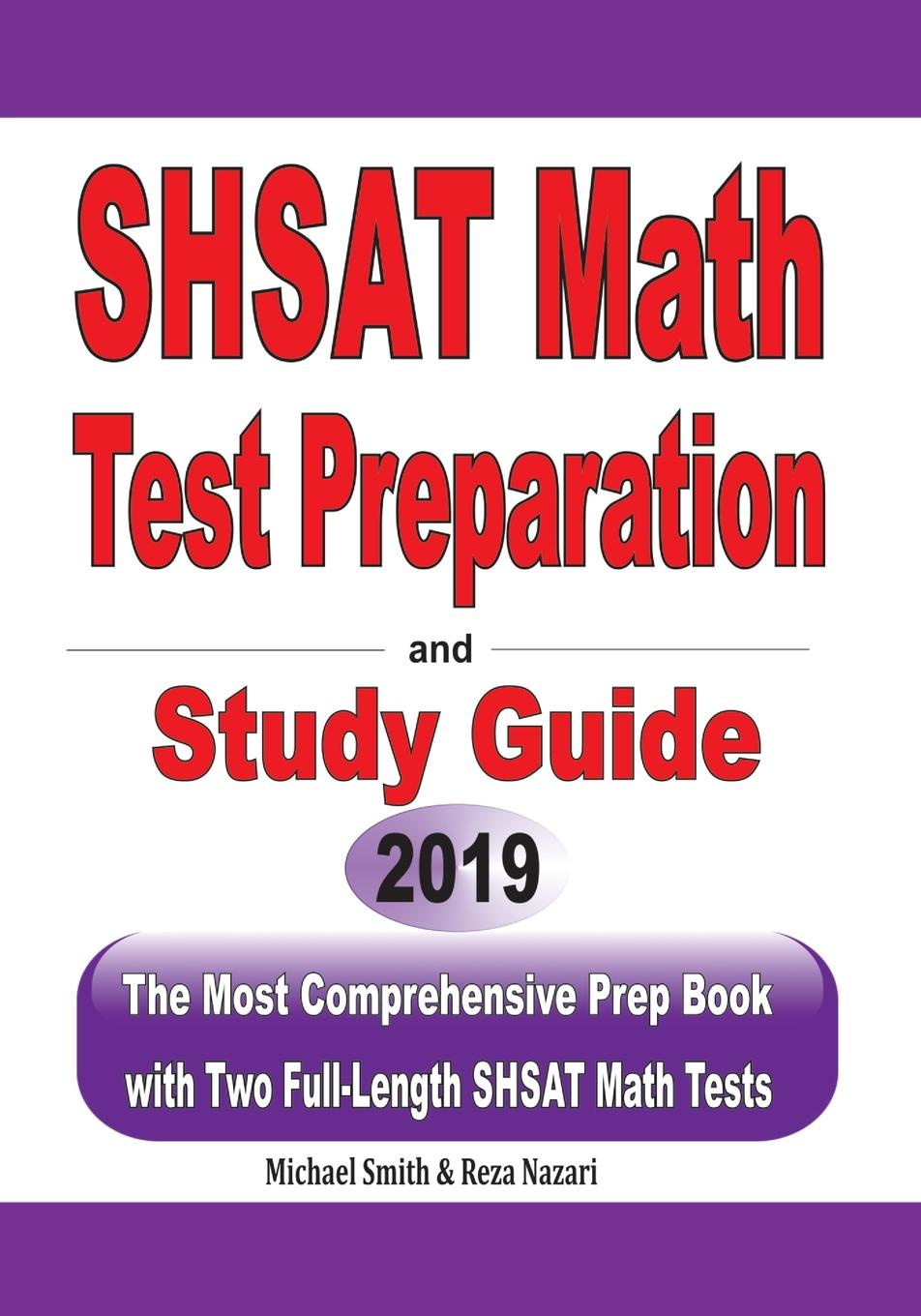 Michael Smith, Reza Nazari SHSAT Math Test Preparation and study guide. The Most Comprehensive Prep Book with Two Full-Length SHSAT Math Tests