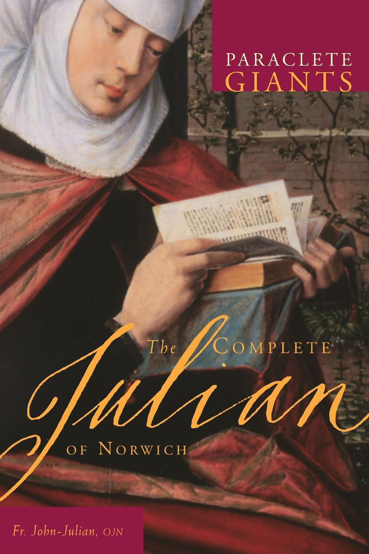 Фото - John Julian Complete Julian of Norwich julian roderick felix jones and the dawn of the brethren