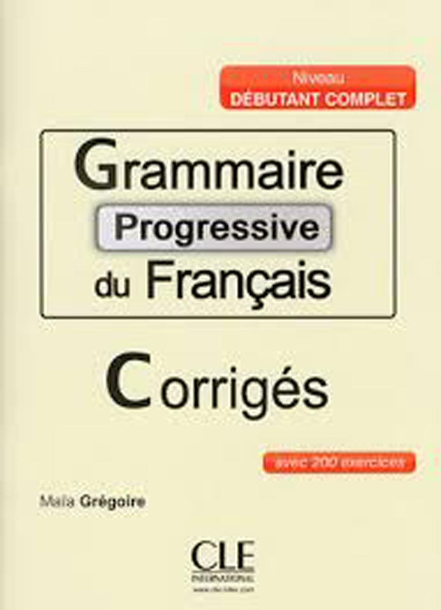 Grammaire progressive du francais; corriges avec 200 exercices niveau debutant complet civilisation progressive du français niveau avancé avec 400 activites