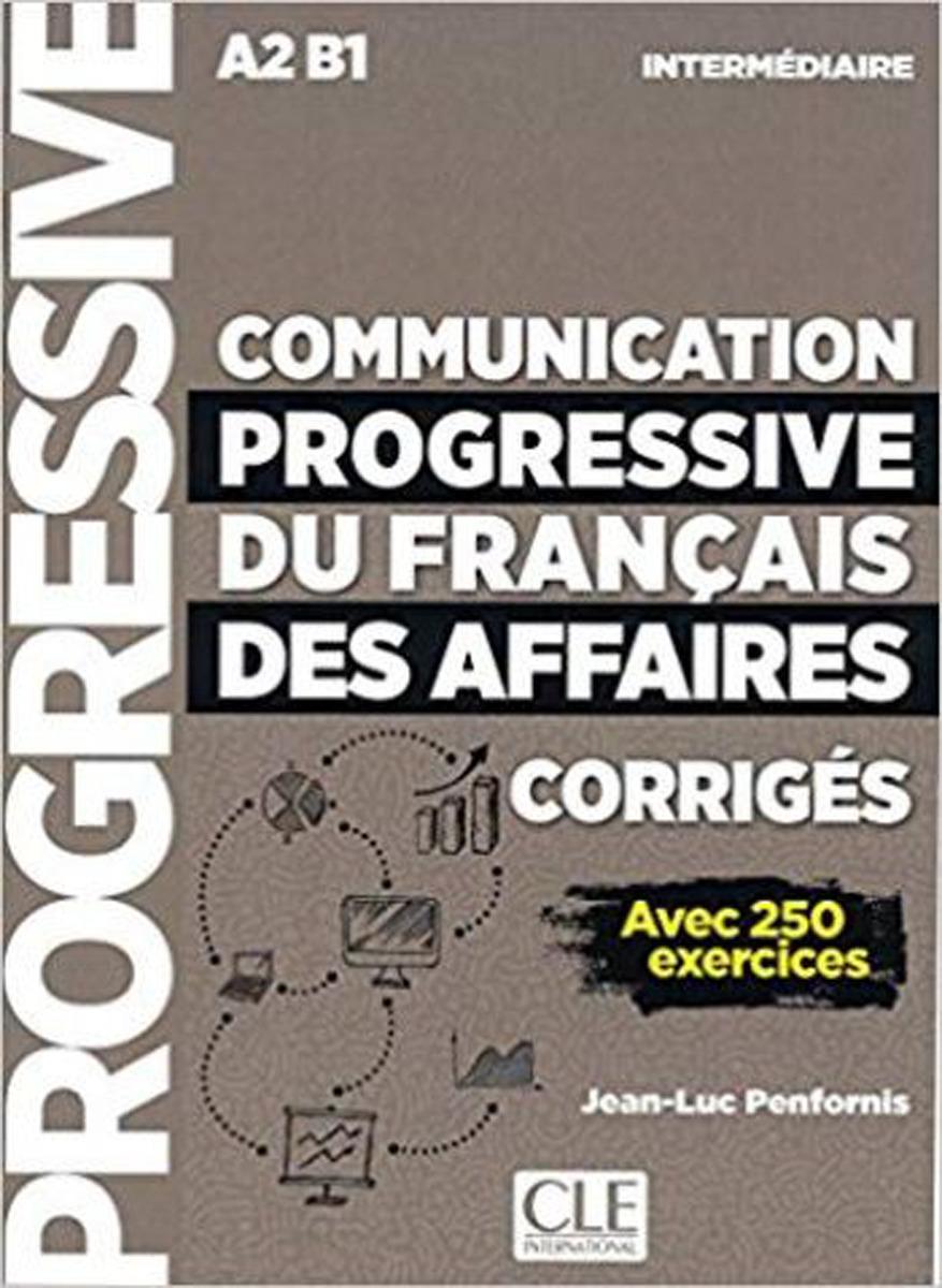 Communication progressive du français des affaires. Corrigés A2, B1 civilisation progressive du français niveau avancé avec 400 activites