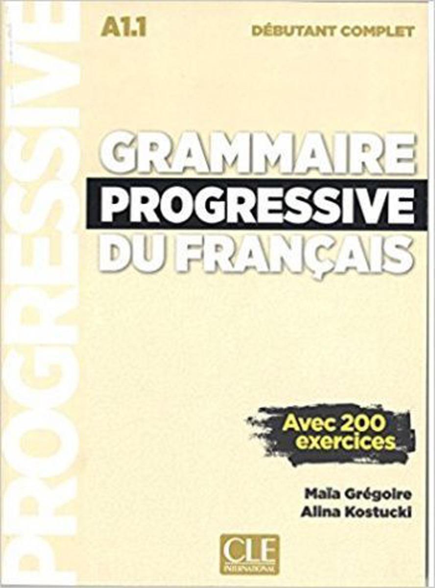 Grammaire progressive du français avec 200 exercices: Niveau débutant complet (+ Audio CD) civilisation progressive du français niveau avancé avec 400 activites