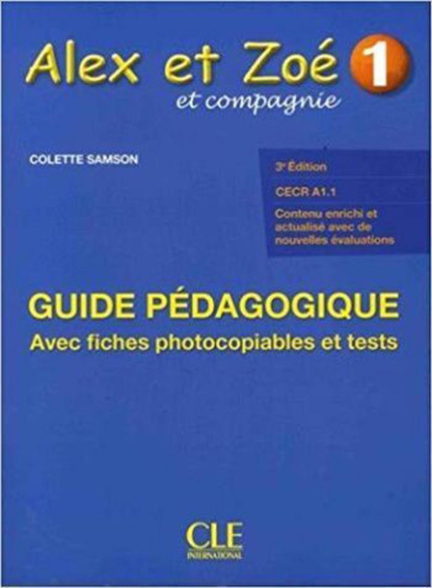 Alex et Zoé et compagnie 1: Cecr A1.1. Guide pédagogique alex et zoé et compagnie 2 cahier de découvertes culturelles