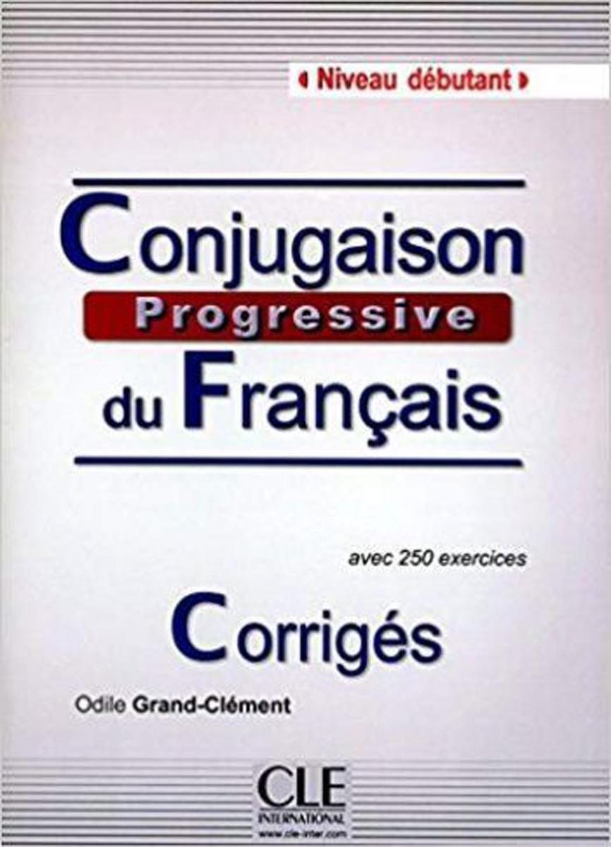 Conjugaison progressive du français: Débutant: Corrigés civilisation progressive du français niveau avancé avec 400 activites