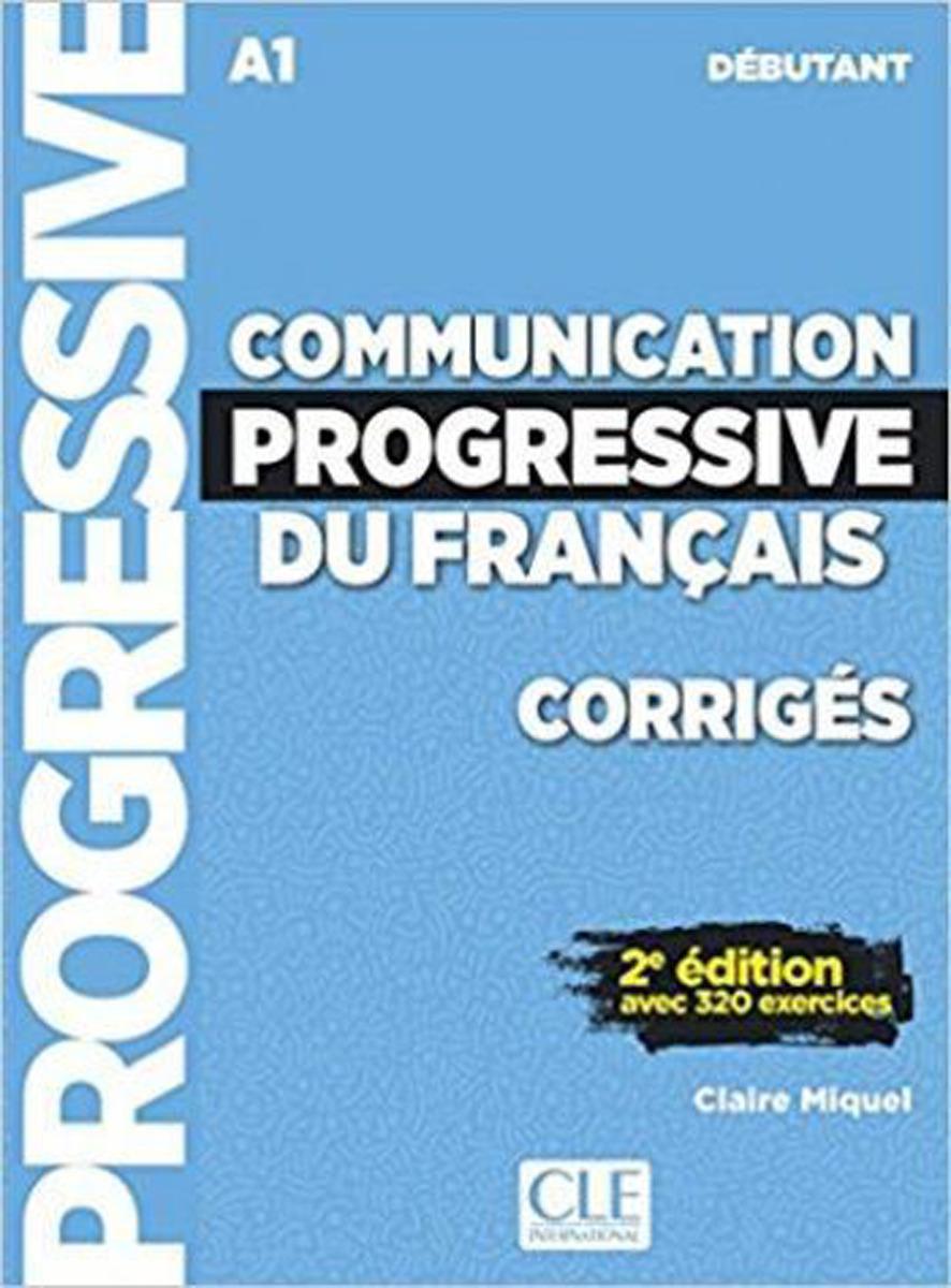 Communication progressive du français: Débutant A1: Corrigés civilisation progressive du français niveau avancé avec 400 activites