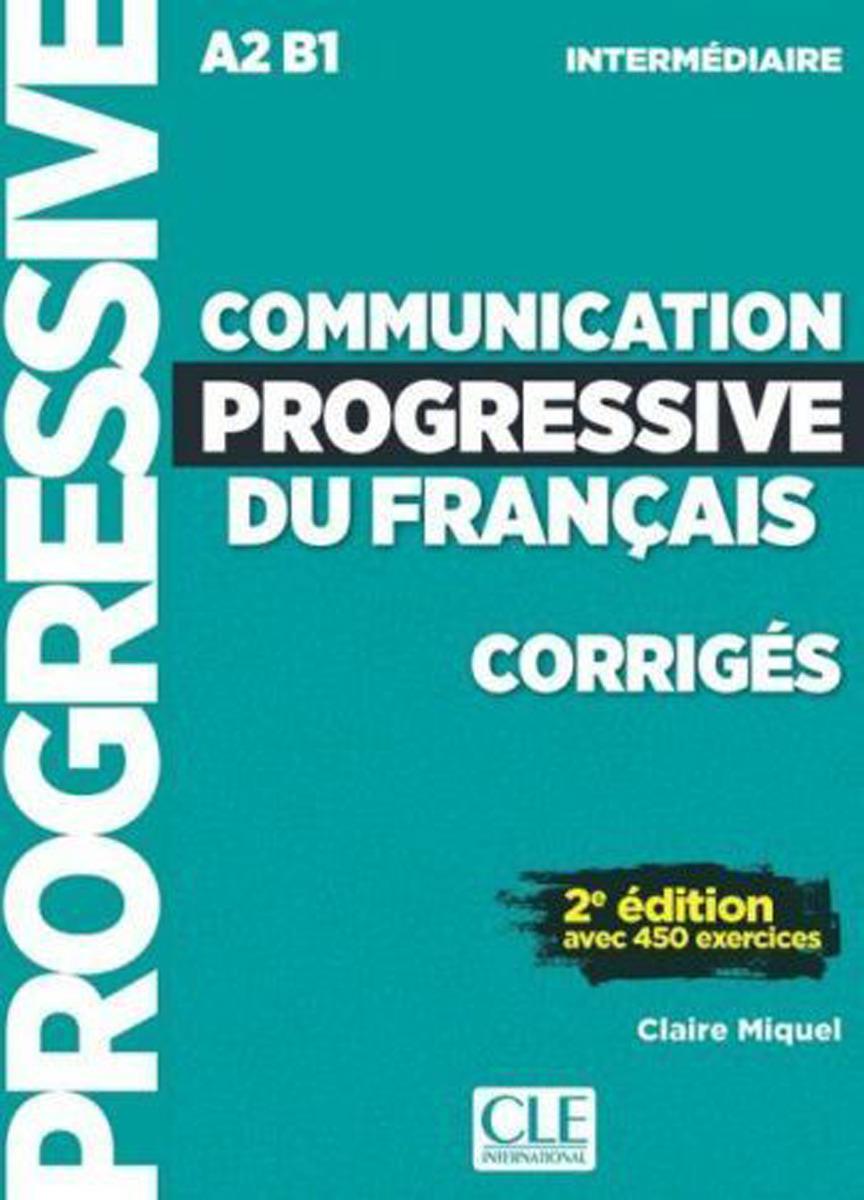 Communication progressive du français: Corrigés A2, B1. Intermédiaire civilisation progressive du français niveau avancé avec 400 activites