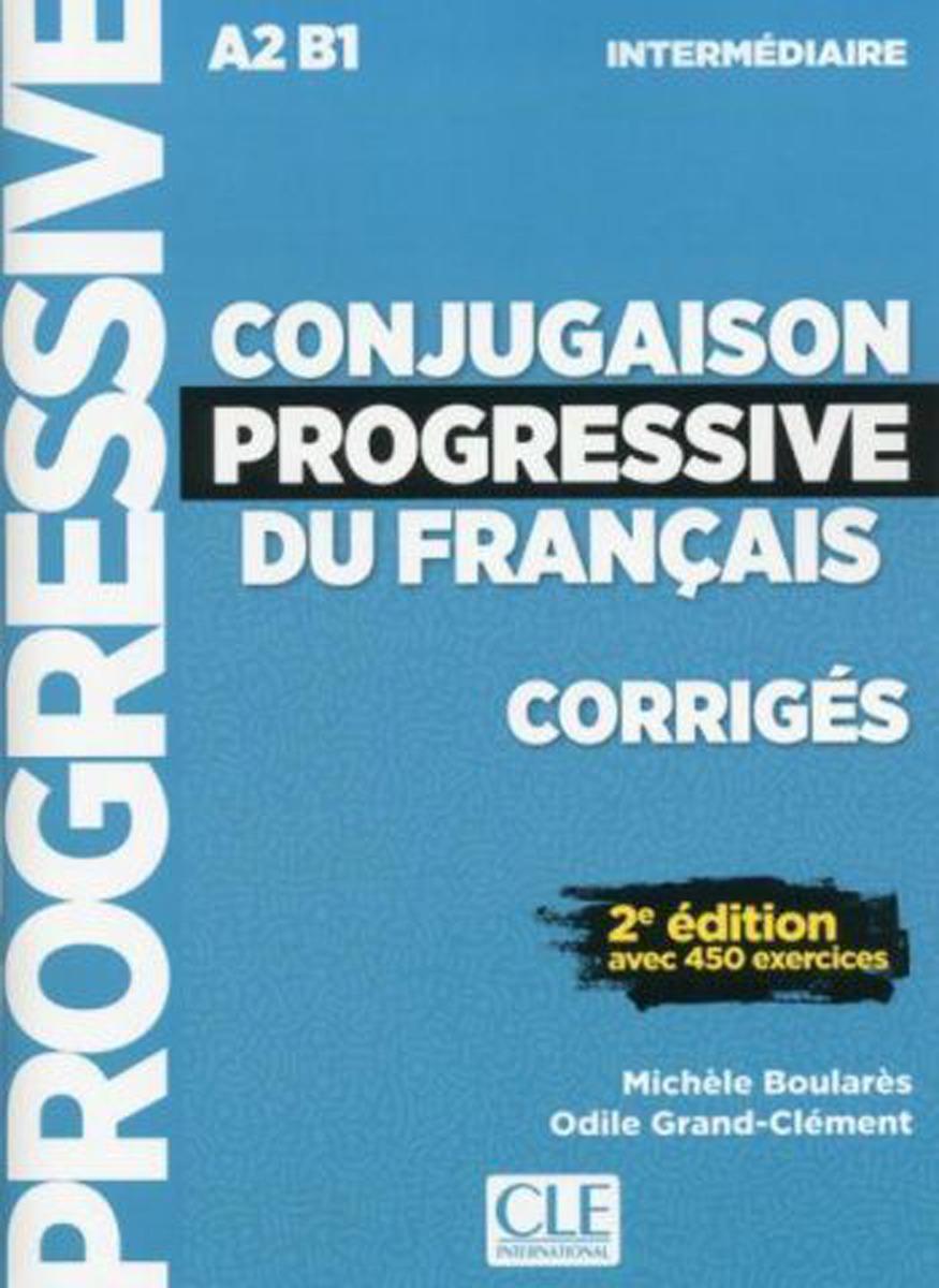 Conjugaison progressive du français: Intermédiaire А2-В1: Corrigés civilisation progressive du français niveau avancé avec 400 activites
