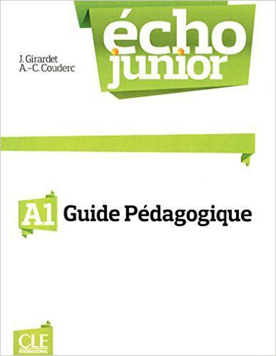 Echo Junior A1: Guide pedagogique echo junior guide pedagogique