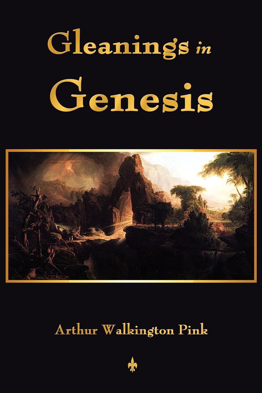 A. W. Pink Gleanings In Genesis kenneth gullett a firm foundation from genesis chapters 1 3