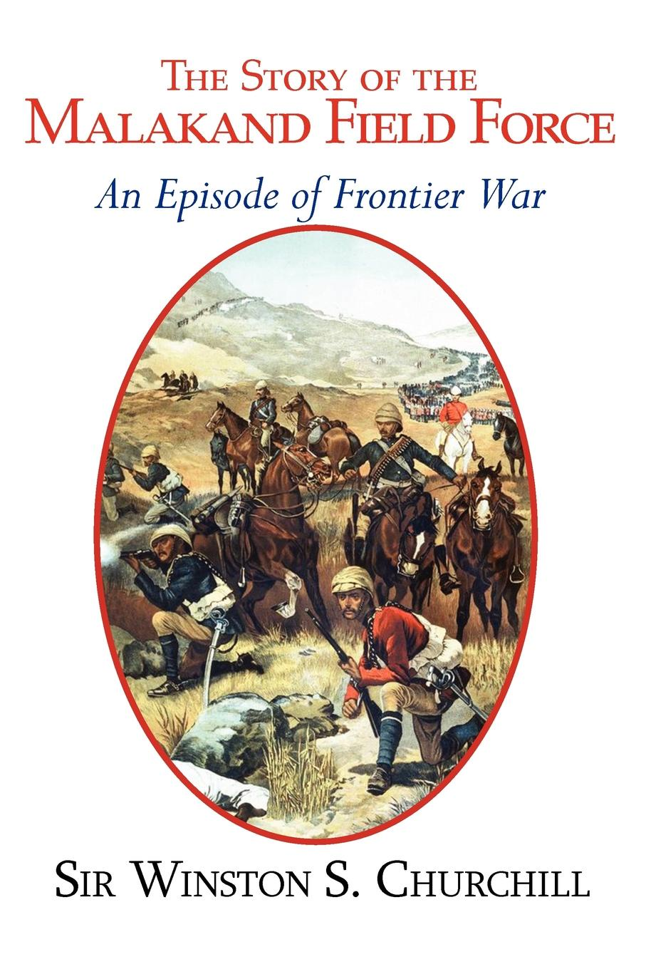 Winston S. Churchill The Story of the Malakand Field Force - An Episode of the Frontier War winston churchill s war leadership