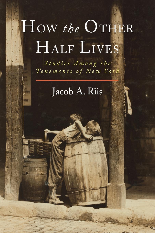 цена Jacob A. Riis How the Other Half Lives. Studies Among the Tenements of New York онлайн в 2017 году