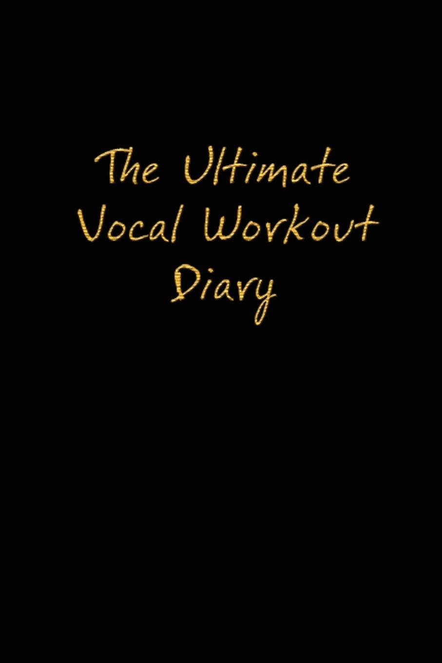 Jaime Vendera. The Ultimate Vocal Workout Diary