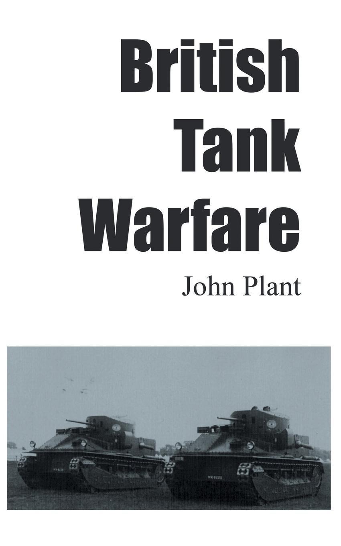 John Plant British Tank Warfare the tank book