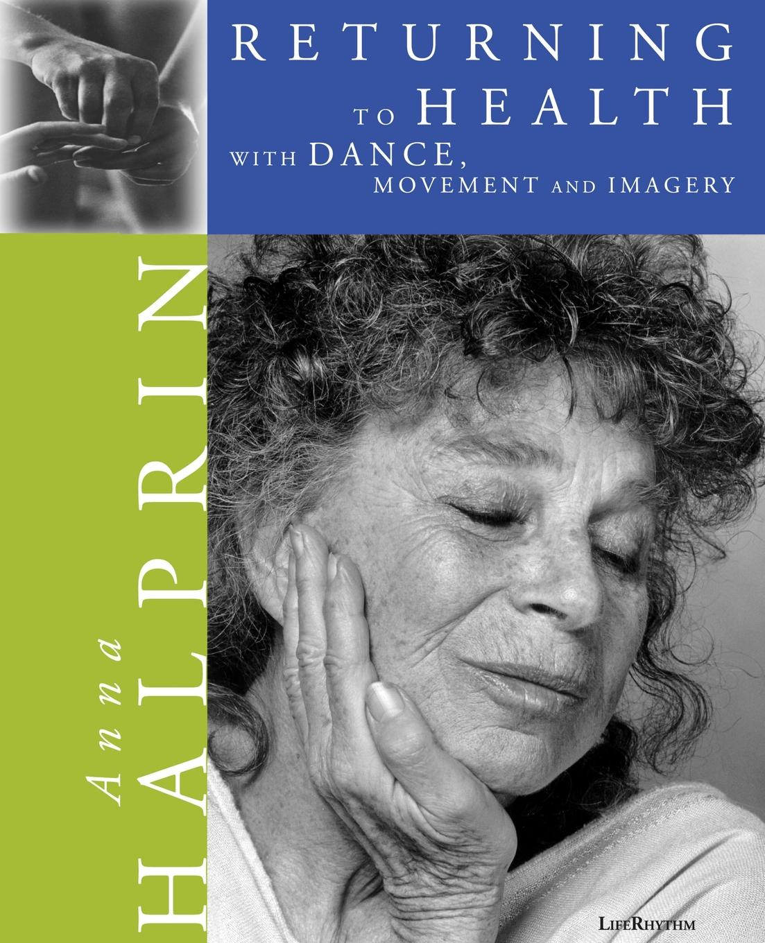 Anna Halprin Returning To Health. with Dance, Movement and Imagery shameka r pointer surviving the system the life of a foster child a guide to emotional healing