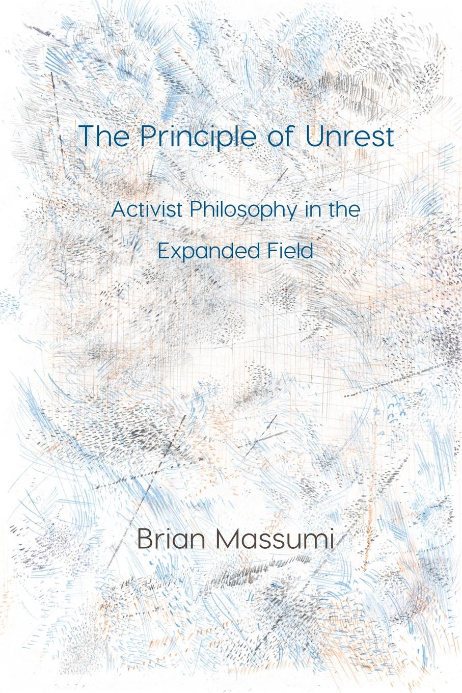Brian Massumi The Principle of Unrest. Activist Philosophy in the Expanded Field frankel l this is how it always is