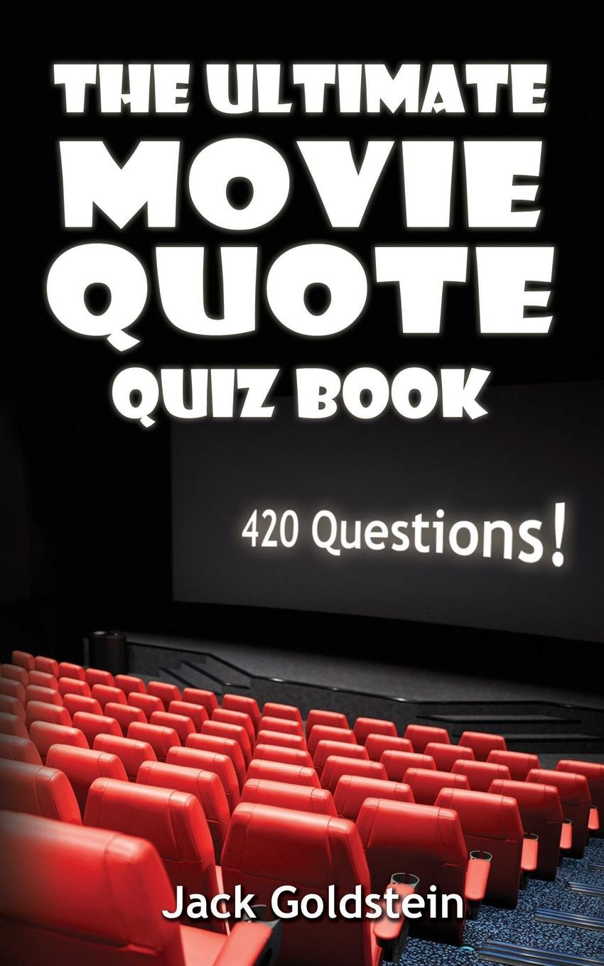 Jack Goldstein The Ultimate Movie Quote Quiz Book. 420 Questions! tool quiz