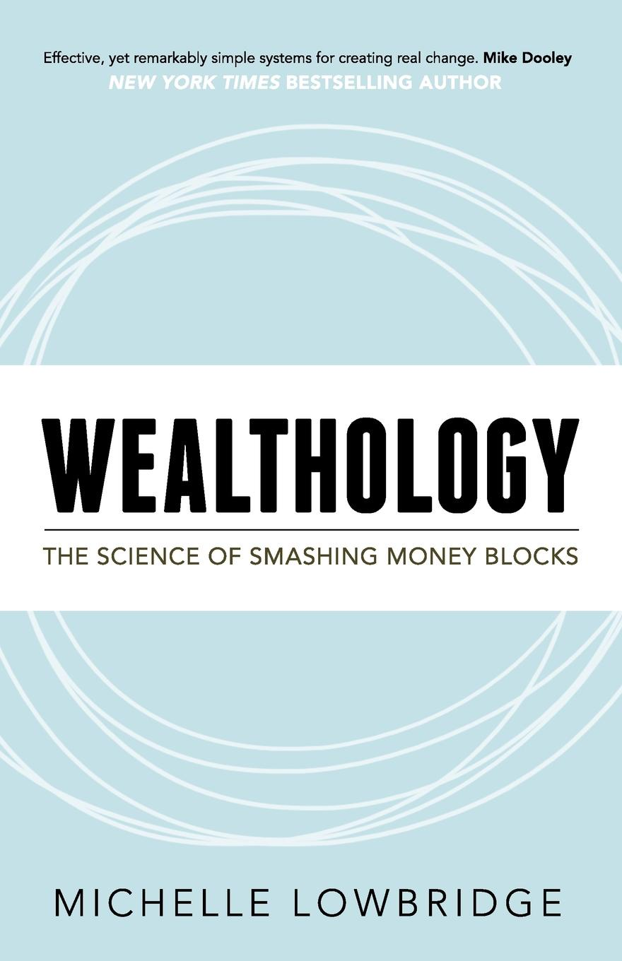 Michelle Lowbridge Wealthology. The Science of Smashing Money Blocks larry f wolf policing peace what america can do now to avoid future tragedies