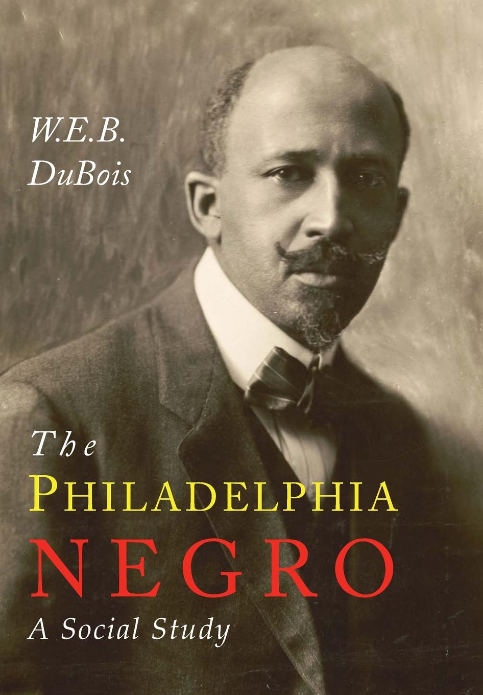 W. E. B. Du Bois The Philadelphia Negro. A Social Study gary b nash forgotten fifth – african americans in the age of revolution