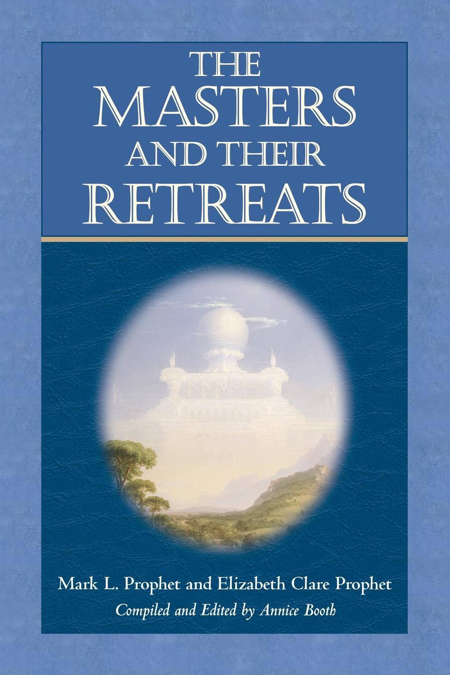 Mark L. Prophet, Elizabeth Clare Prophet Masters and Their Retreats masters of meditation and miracles