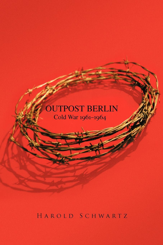 Harold Schwartz Outpost Berlin. Cold War 1961-1964 berlin now