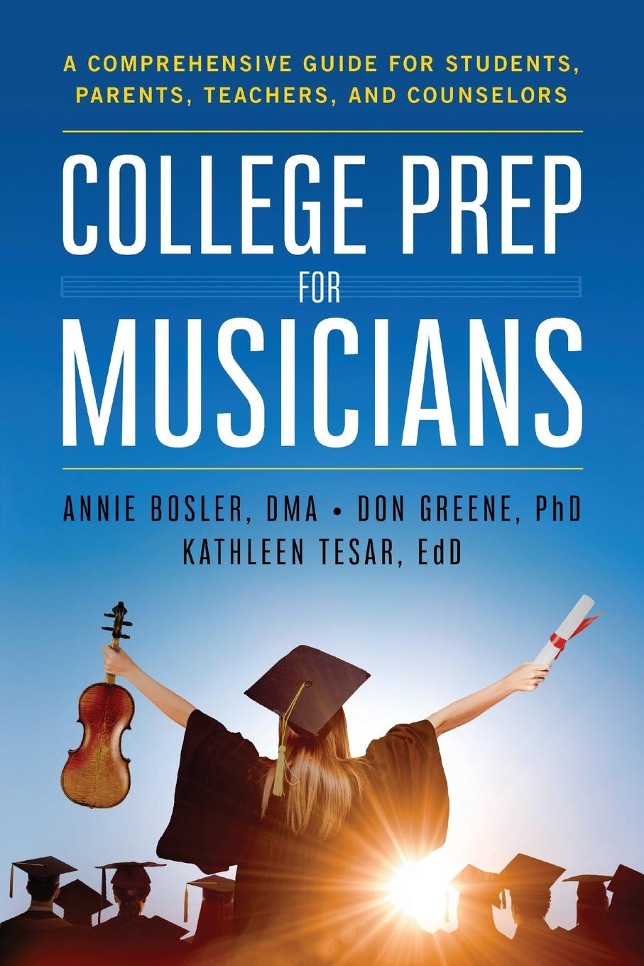Annie Bosler, Don Greene, Kathleen Tesar College Prep for Musicians. A Comprehensive Guide for Students, Parents, Teachers, and Counselors the bremen town musicians