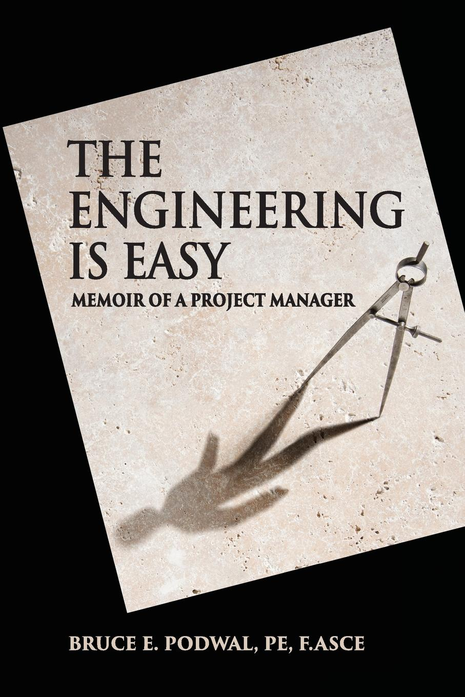 Bruce E Podwal The Engineering Is Easy. Memoir of a Project Manager