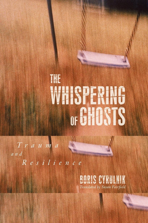 Boris Cyrulnik, Cyrulnik, Susan Fairfield The Whispering of Ghosts. Trauma and Resilience недорго, оригинальная цена