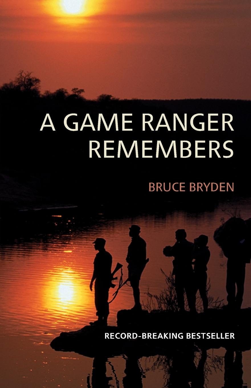 Bruce Bryden A Game Ranger Remembers