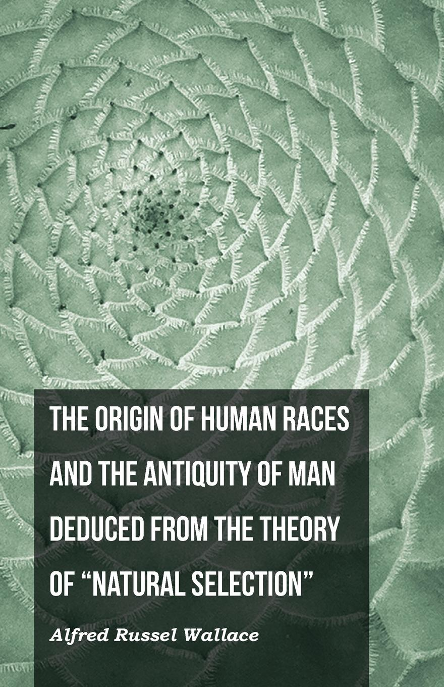 Alfred Russel Wallace The Origin of Human Races and the Antiquity of Man Deduced From the Theory of Natural Selection printio natural selection